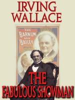 Irving Wallace - The Fabulous Showman : A Biography of P. T. Barnum