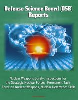 Progressive Management - Defense Science Board (DSB) Reports: Nuclear Weapons Surety, Inspections for the Strategic Nuclear Forces, Permanent Task Force on Nuclear Weapons, Nuclear Deterrence Skills