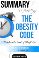 Ant Hive Media - Dr. Jason Fung's The Obesity Code: Unlocking the Secrets of Weight Loss | Summary