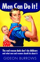 Gideon Burrows - Men Can Do It! The real reason dads don't do childcare
