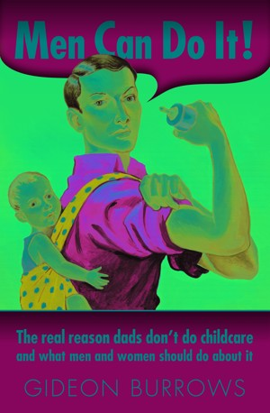 Men Can Do It! The real reason dads dont do childcare