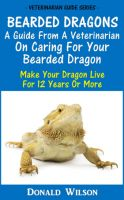 Binders Publishing - Bearded Dragons : A Guide From A Veterinarian On Caring For Your Bearded Dragon How To Make Your Dragon Live For 12 Years Or More