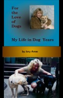 Jory Ames - For the Love of Dogs: My Life in Dog Years