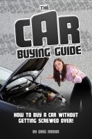 Greg Mason - The Car Buying Guide - How to Buy a Car Without Getting SCREWED OVER!