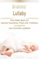 Pure Sheet Music - Brahms' Lullaby Pure Sheet Music for Soprano Saxophone, Piano and Trombone, Arranged by Lars Christian Lundholm