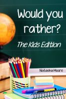 Natasha Moore - Would You Rather? The Kids Edition