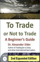 Dr Alexander Elder - To Trade or Not to Trade: A Beginner's Guide