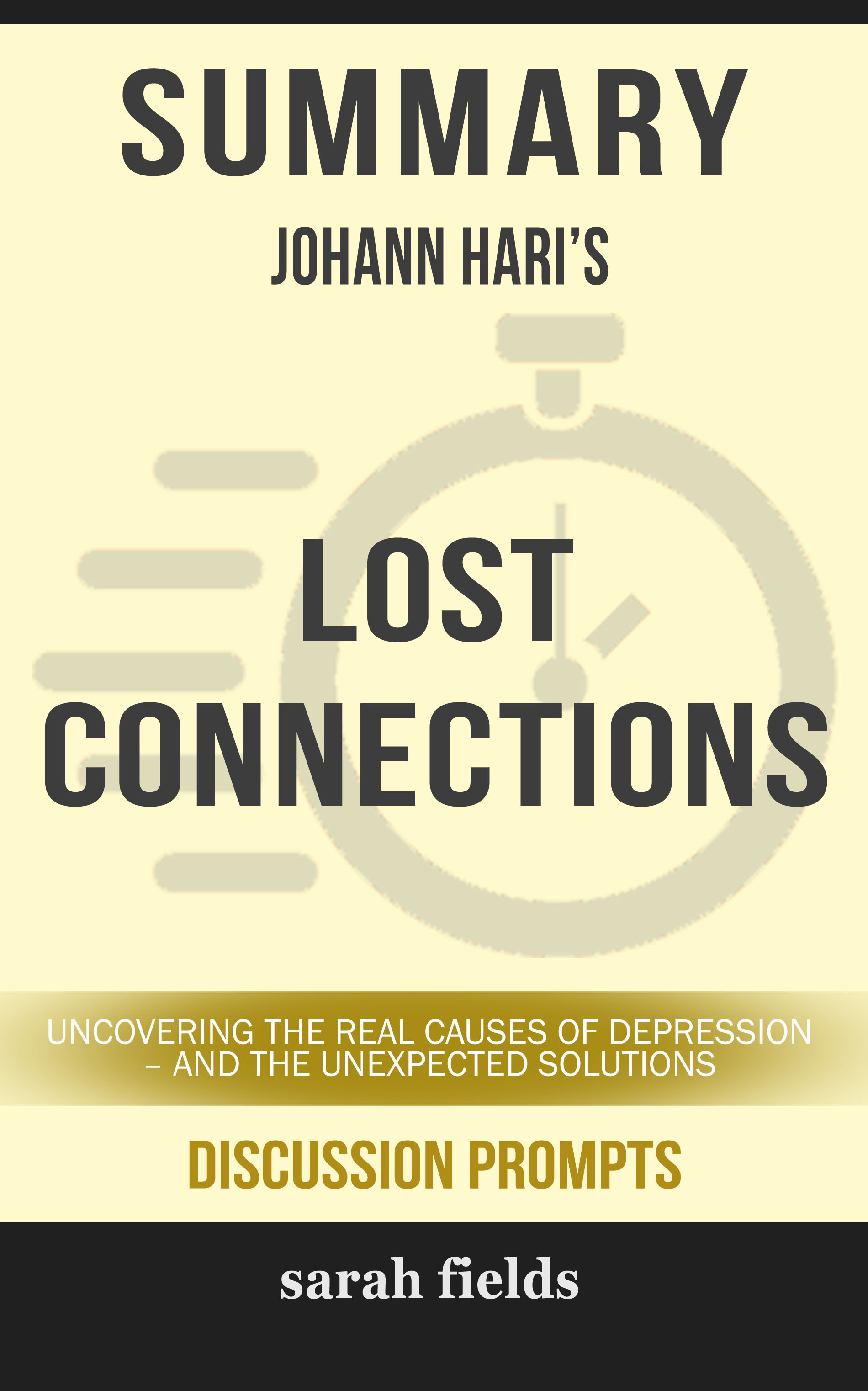 Summary of Lost Connections: Uncovering the Real Causes of Depression – and  the Unexpected Solutions by Johann Hari (Discussion Prompts), an Ebook by