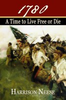 Harrison Neese - 1780: A Time to Live Free or Die