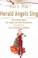 Pure Sheet Music - Hark The Herald Angels Sing Pure Sheet Music for Organ and Alto Saxophone, Arranged by Lars Christian Lundholm