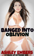 Banged Into Oblivion - 8 Tales Of Extreme Sex by Ashley Embers