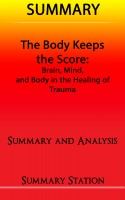 Summary Station - The Body Keeps The Score: Brain, Mind, and Body in the Healing of Trauma | Summary