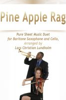 Pure Sheet Music - Pine Apple Rag Pure Sheet Music Duet for Baritone Saxophone and Cello, Arranged by Lars Christian Lundholm