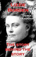 Derek Clendening - Lizzie Borden: The Story Behind the Story