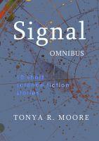 Signal Omnibus (Short Works, Book 2) by Tonya R. Moore