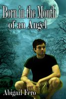 Abigail Fero - Born in the Mouth of an Angel