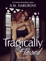 A.M. Hargrove - Tragically Flawed (Tragic #1)