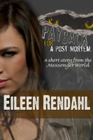 Eileen Rendahl - Payback for a Post-Mortem:  A Short Story from the Messenger World