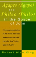Robert Alan King - Agapao (Agape) and Phileo (Philo) in The Gospel of John