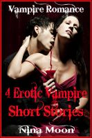 Nina Moon - Vampire Romance: 4 Erotic Vampire Short Stories