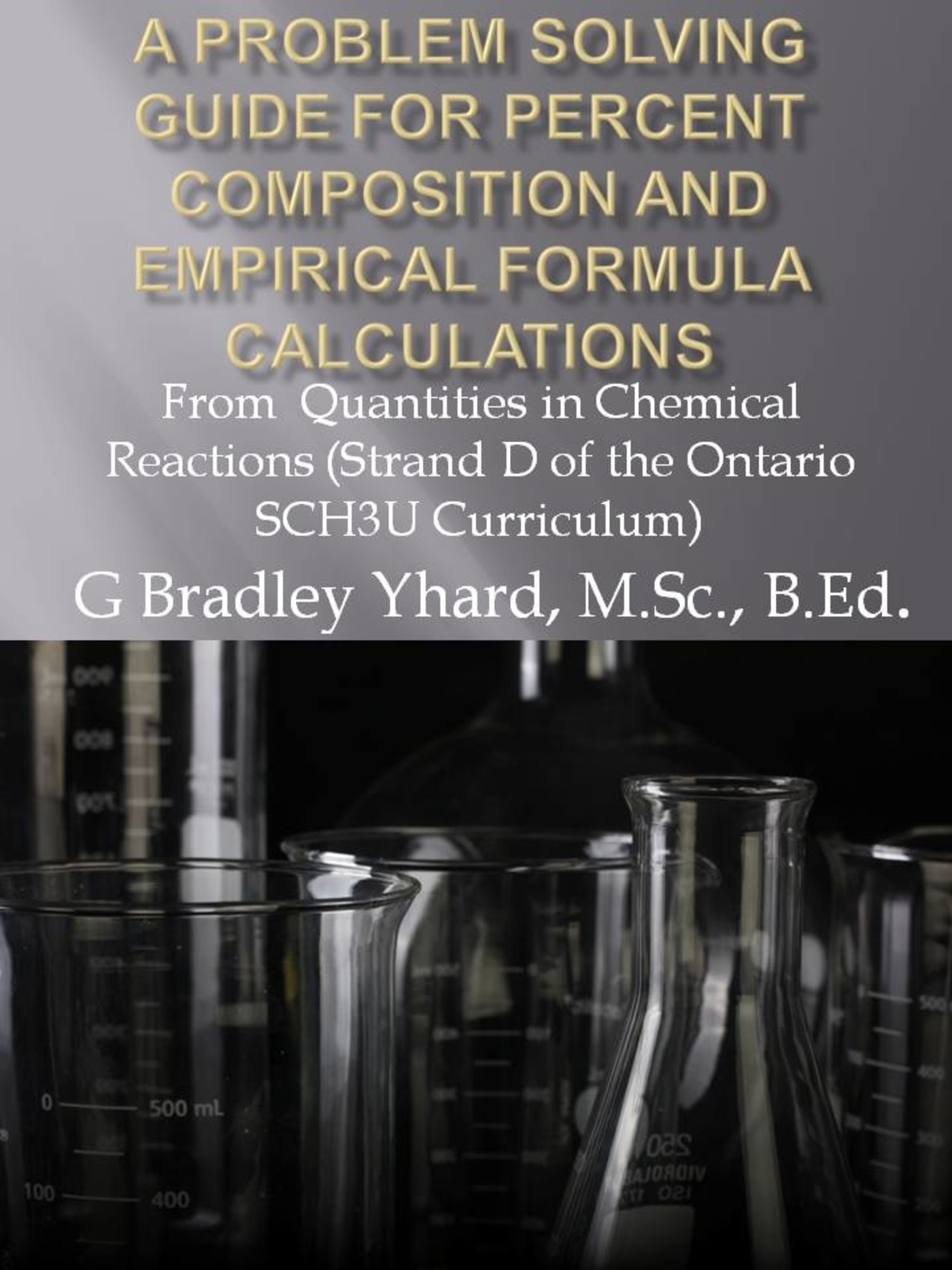 A Problem Solving Guide for Percent Composition and Empirical Formula  Calculations: From Quantities in Chemical Reactions (Strand D of the  Ontario