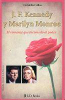Cordelia Callas - JF Kennedy y Marilyn Monroe. El romance que incomodo al poder