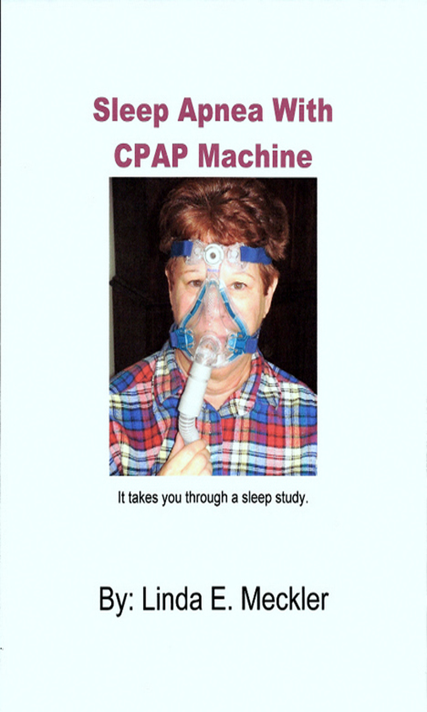 Sleep Apnea With CPAP Machine and Sleep Study, an Ebook by Linda Meckler