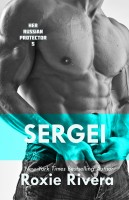 Roxie Rivera - Sergei (Her Russian Protector #5)