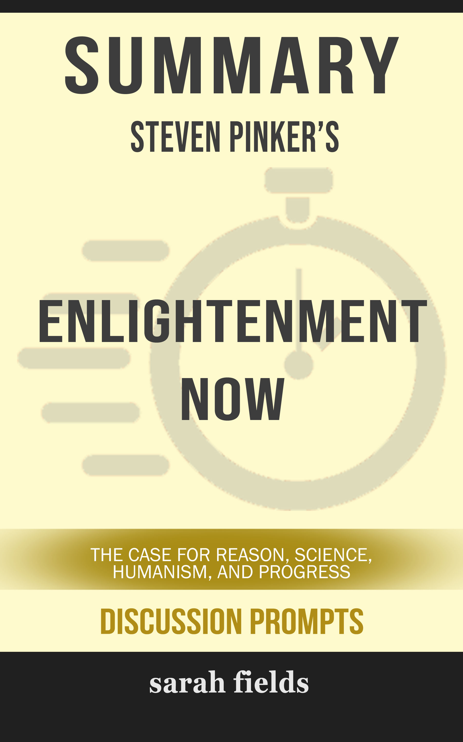 Summary of Enlightenment Now: The Case for Reason, Science, Humanism, and  Progress by Steven Pinker (Discussion Prompts), an Ebook by Sarah Fields