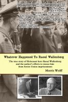 Morris Wolff - Whatever Happened to Raoul Wallenberg