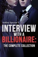 Ashley Spector - Interview With A Billionaire: The Complete Collection (A BDSM Erotic Romance Novel)