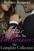 Bethany Rousseau - An Heir For The Billionaire: The Complete Collection (A BDSM And Domination Erotic Romance Novel)