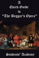 """Students' Academy - A Quick Guide to """"The Beggar's Opera"""""""