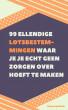 99 Ellendige lotsbestemmingen waar je je echt geen zorgen over hoeft te maken by Ceres van Esch