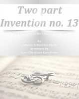 Pure Sheet Music - Two part Invention no. 13 Pure sheet music for clarinet and cello by Johann Sebastian Bach arranged by Lars Christian Lundholm