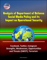 Progressive Management - Analysis of Department of Defense Social Media Policy and its Impact on Operational Security - Facebook, Twitter, Instagram, Strengths, Weaknesses, Opportunities, and Threats (SWOT), Terrorism