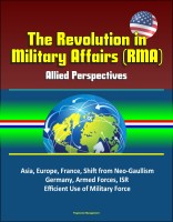 Progressive Management - The Revolution in Military Affairs (RMA): Allied Perspectives - Asia, Europe, France, Shift from Neo-Gaullism, Germany, Armed Forces, ISR, Efficient Use of Military Force