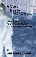 Miranda Push - A Very Nasty Fairy Tale (The Rape of a Fairy Maid: Taken By A Wood Nymph!)