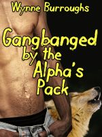 Wynne Burroughs - Gangbanged by the Alpha's Pack