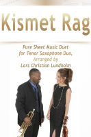 Pure Sheet Music - Kismet Rag Pure Sheet Music Duet for Tenor Saxophone Duo, Arranged by Lars Christian Lundholm
