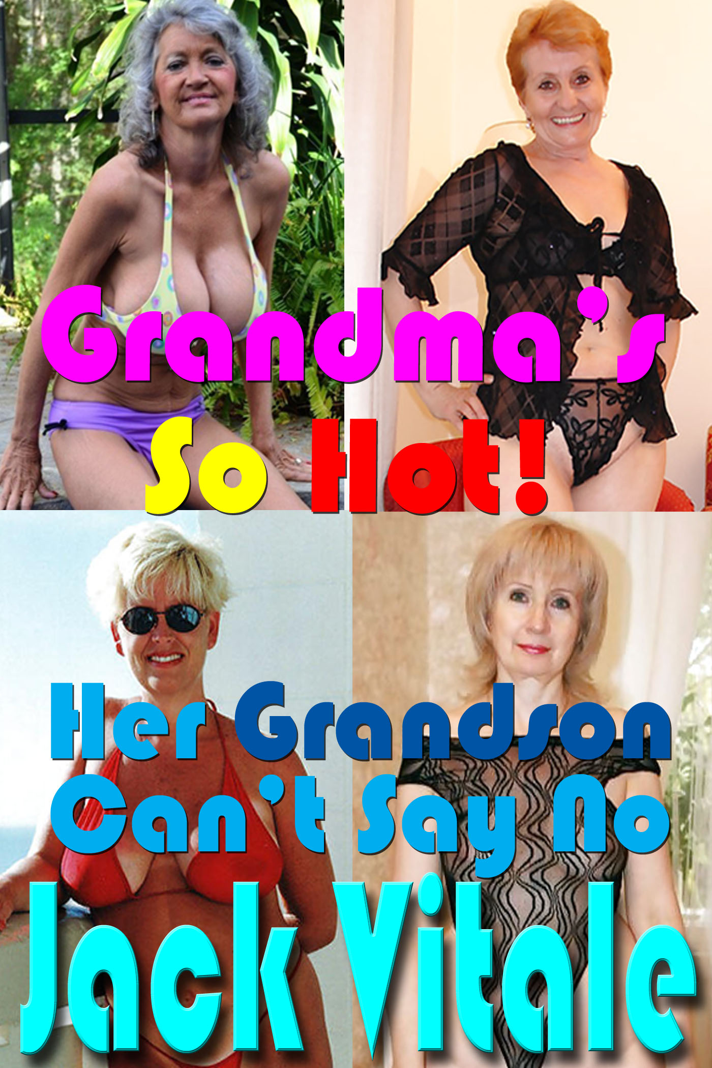 Grandma's So Hot, Her Grandson Can't Say No, an Ebook by Jack Vitale
