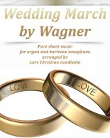 Pure Sheet Music - Wedding March by Wagner Pure sheet music for organ and baritone saxophone arranged by Lars Christian Lundholm
