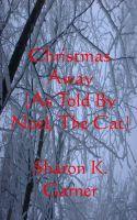 Sharon K. Garner - Christmas Away (As Told By Noel, The Cat)