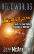 Relic Worlds: Lancaster James and the Shattered Remains of Antiquity by Jeff McArthur