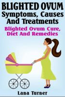 Binders Publishing - Blighted Ovum : Symptoms, Causes And Treatments Blighted Ovum Cure, Diet And Remedies