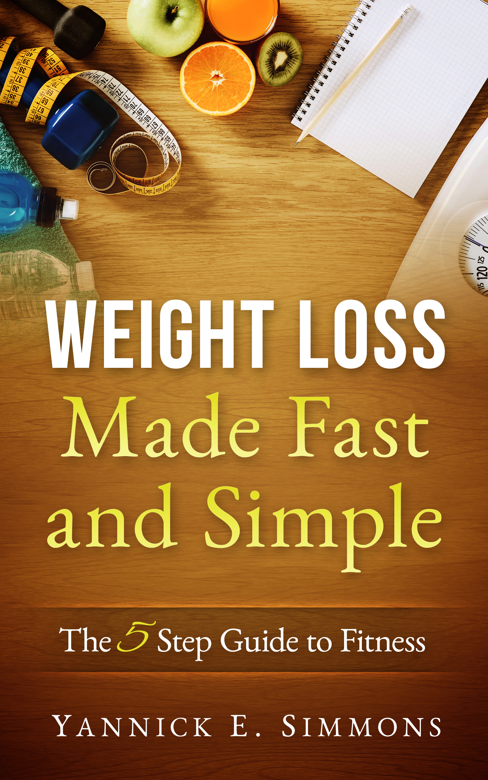 Smashwords Weight Loss Made Fast And Simple The 5 Step Guide To