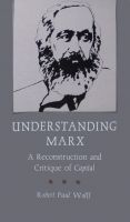 Robert Paul Wolff - Understanding Marx: A Reconstruction and Critique of Capital