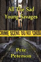 Pete Peterson - All the Sad Young Savages
