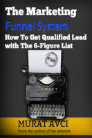 The Marketing Funnel System  How To Get Qualified Lead with The 6-Figure List