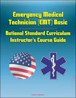 Progressive Management - Emergency Medical Technician (EMT) Basic: National Standard Curriculum Instructor's Course Guide